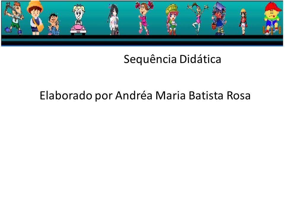 Sequência Didática Elaborado por Andréa Maria Batista Rosa