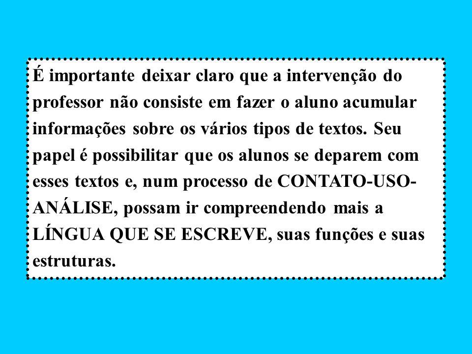 É importante deixar claro que a intervenção do professor não consiste em fazer o aluno acumular informações sobre os vários tipos de textos.