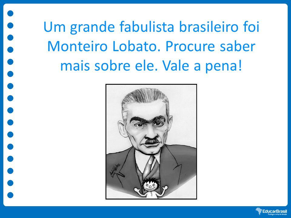 Um grande fabulista brasileiro foi Monteiro Lobato