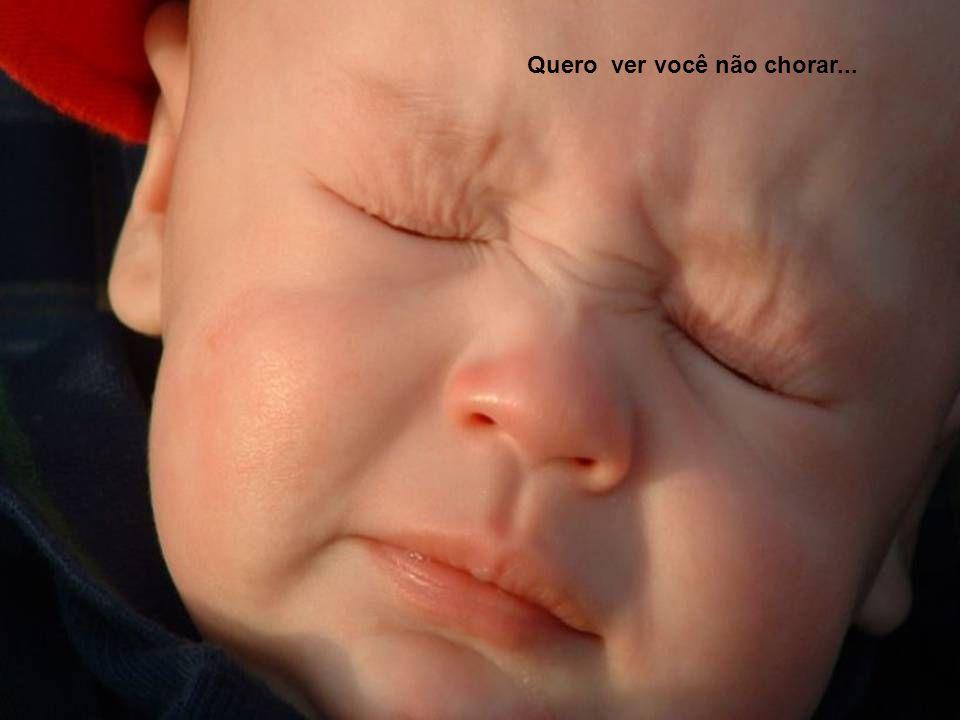 Quero ver você não chorar...
