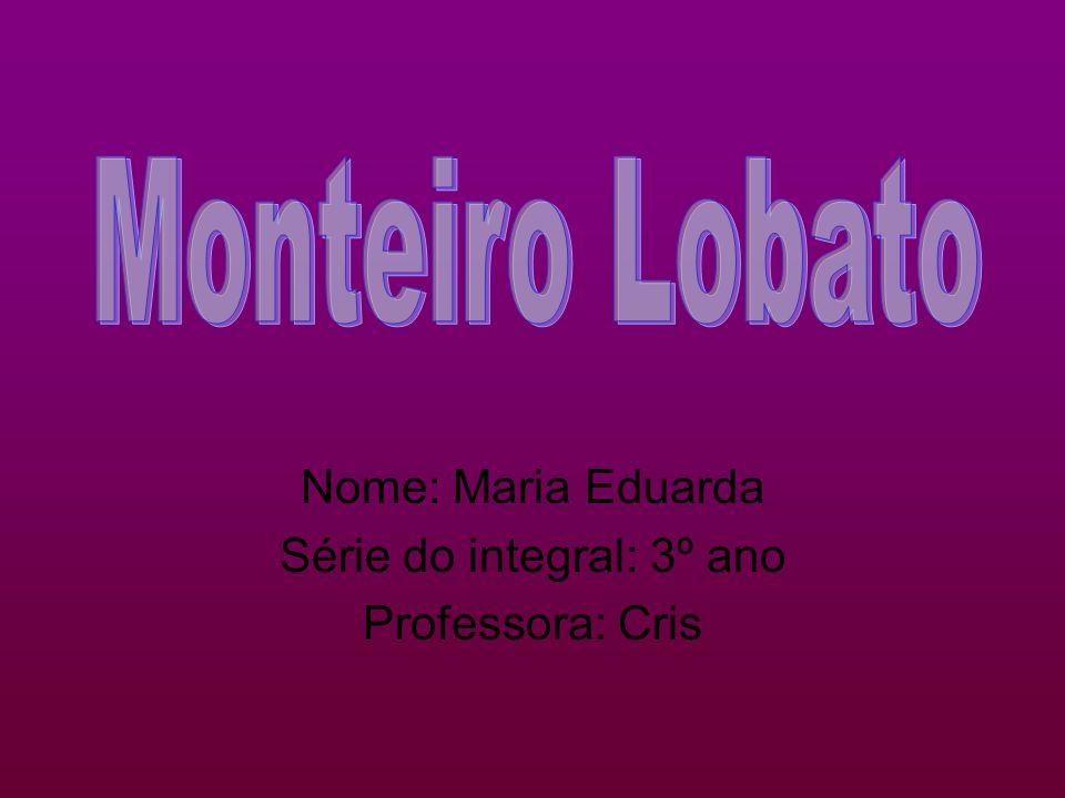 Nome: Maria Eduarda Série do integral: 3º ano Professora: Cris