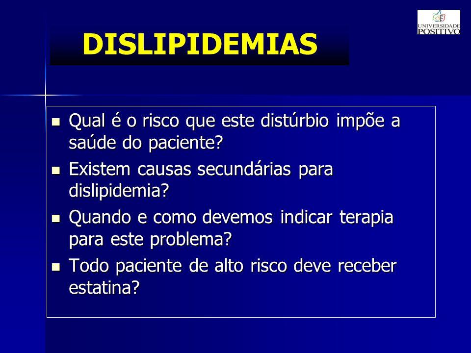 DISLIPIDEMIAS Qual é o risco que este distúrbio impõe a saúde do paciente Existem causas secundárias para dislipidemia