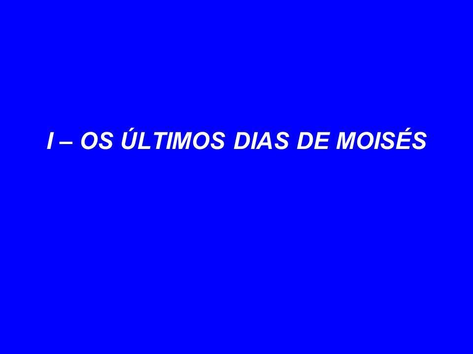 I – OS ÚLTIMOS DIAS DE MOISÉS