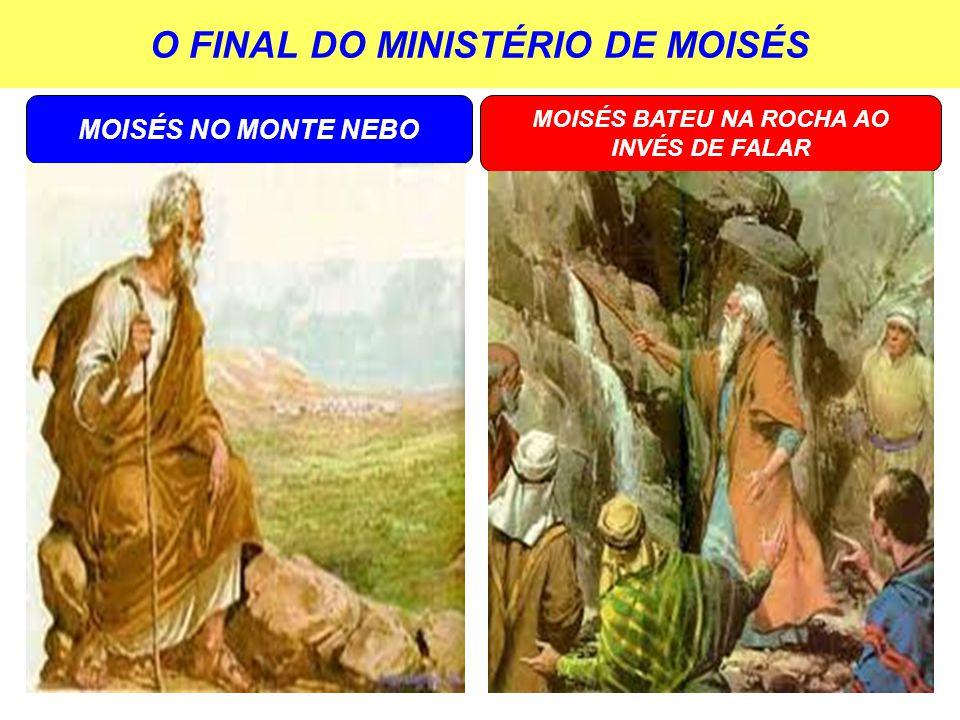 O FINAL DO MINISTÉRIO DE MOISÉS