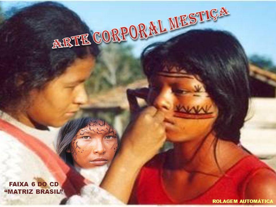 Arte corporal mestiça FAIXA 6 DO CD MATRIZ BRASIL ROLAGEM AUTOMÁTICA