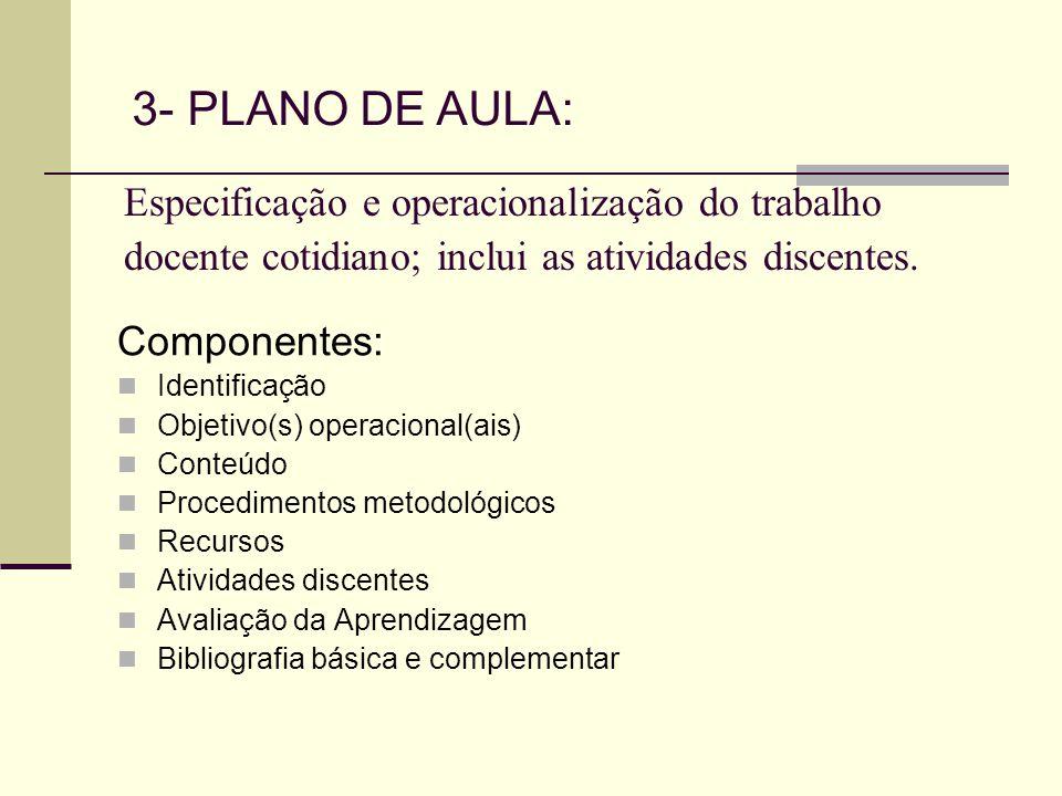 3- PLANO DE AULA: Especificação e operacionalização do trabalho docente cotidiano; inclui as atividades discentes.