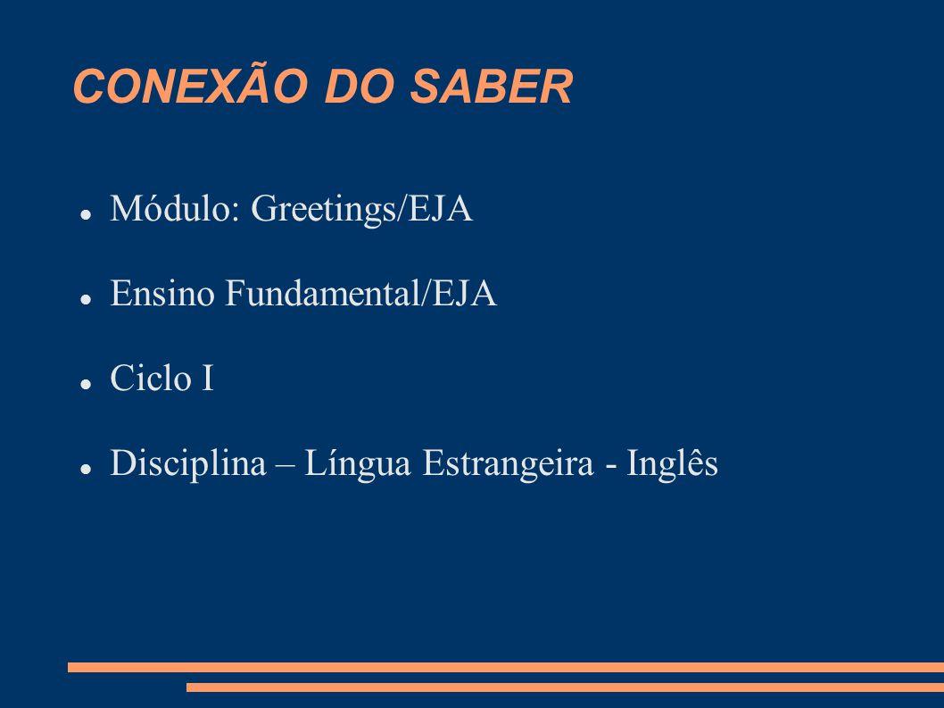 CONEXÃO DO SABER Módulo: Greetings/EJA Ensino Fundamental/EJA Ciclo I