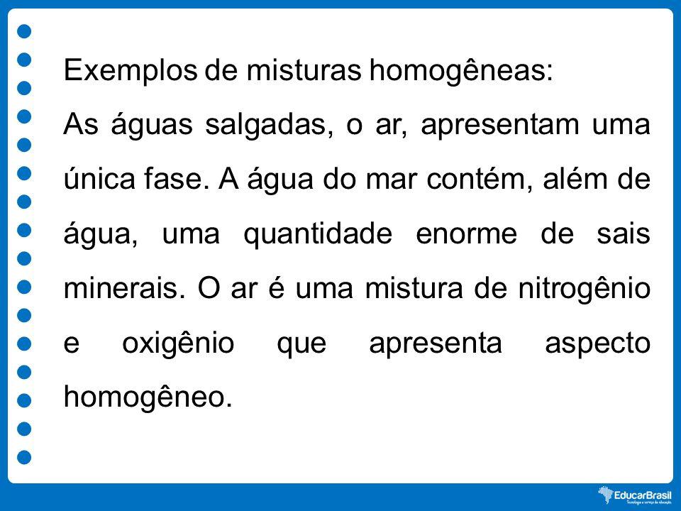 Exemplos de misturas homogêneas: