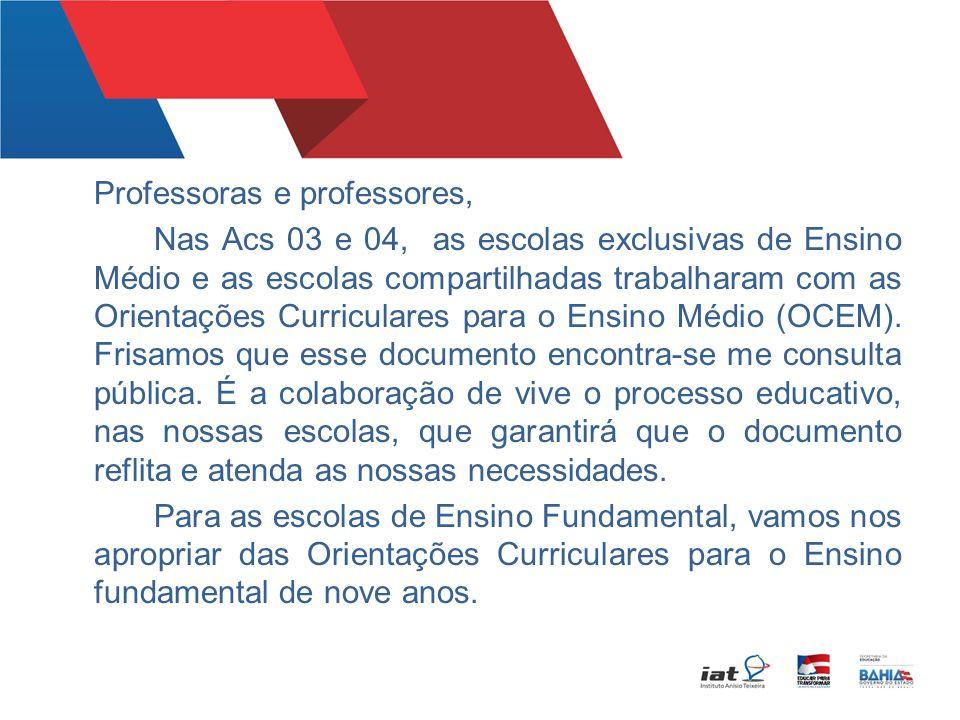 Professoras e professores, Nas Acs 03 e 04, as escolas exclusivas de Ensino Médio e as escolas compartilhadas trabalharam com as Orientações Curriculares para o Ensino Médio (OCEM).