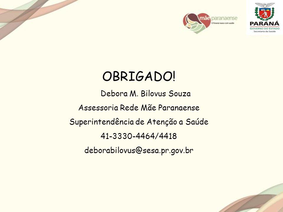 OBRIGADO! Debora M. Bilovus Souza Assessoria Rede Mãe Paranaense