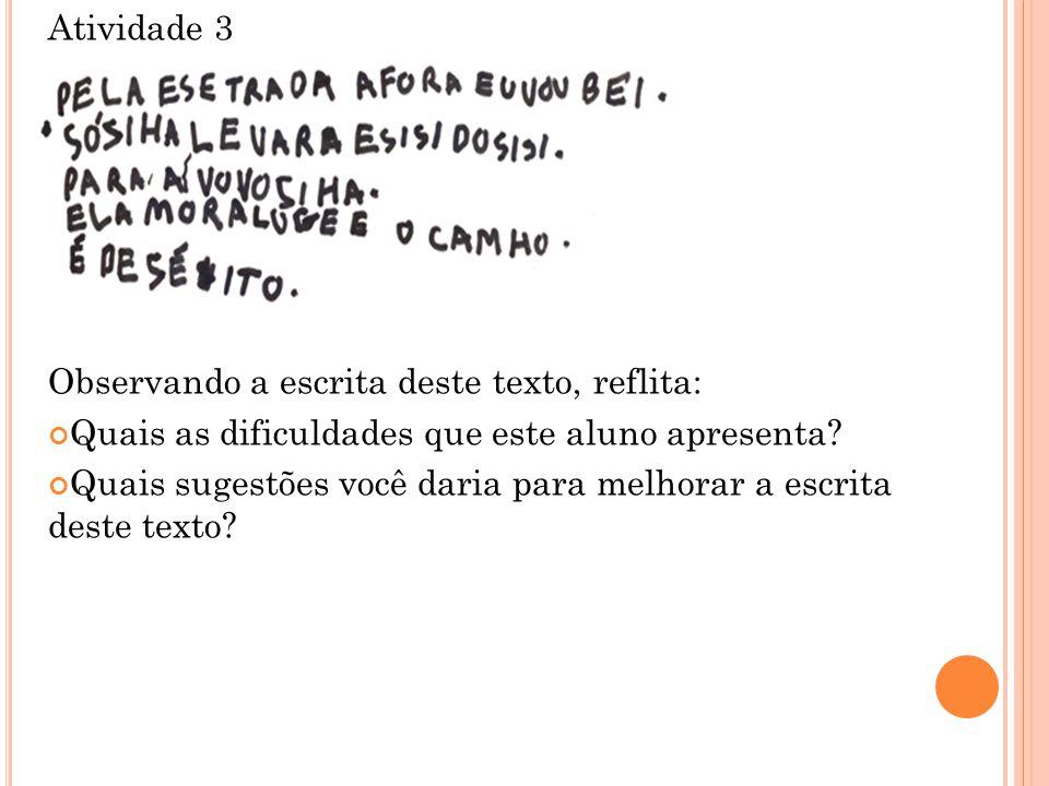 Atividade 3 Observando a escrita deste texto, reflita: Quais as dificuldades que este aluno apresenta