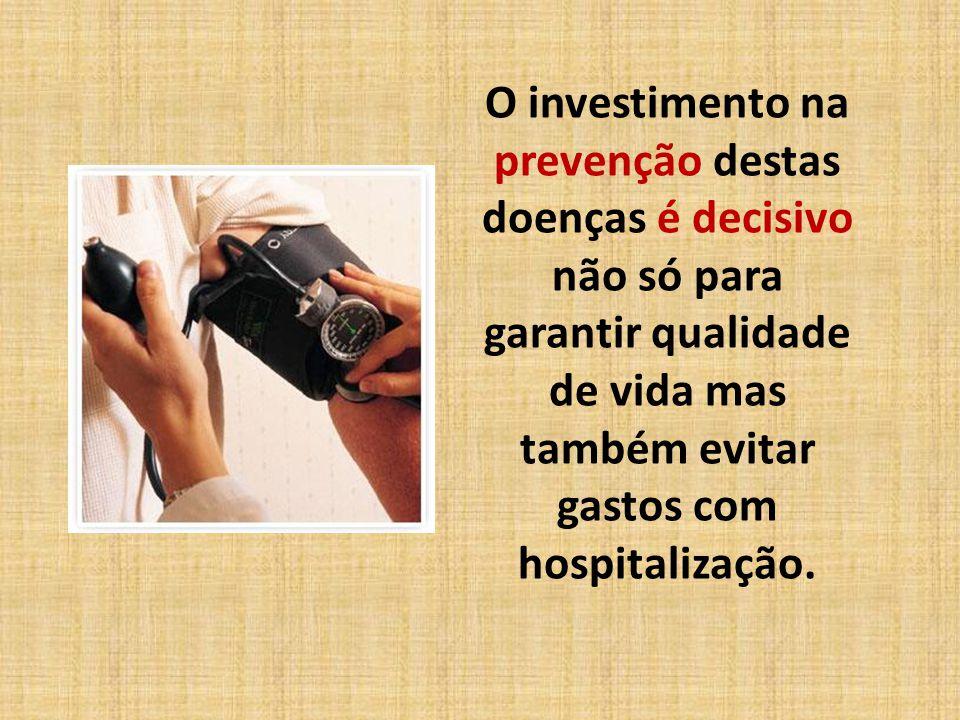 O investimento na prevenção destas doenças é decisivo não só para garantir qualidade de vida mas também evitar gastos com hospitalização.