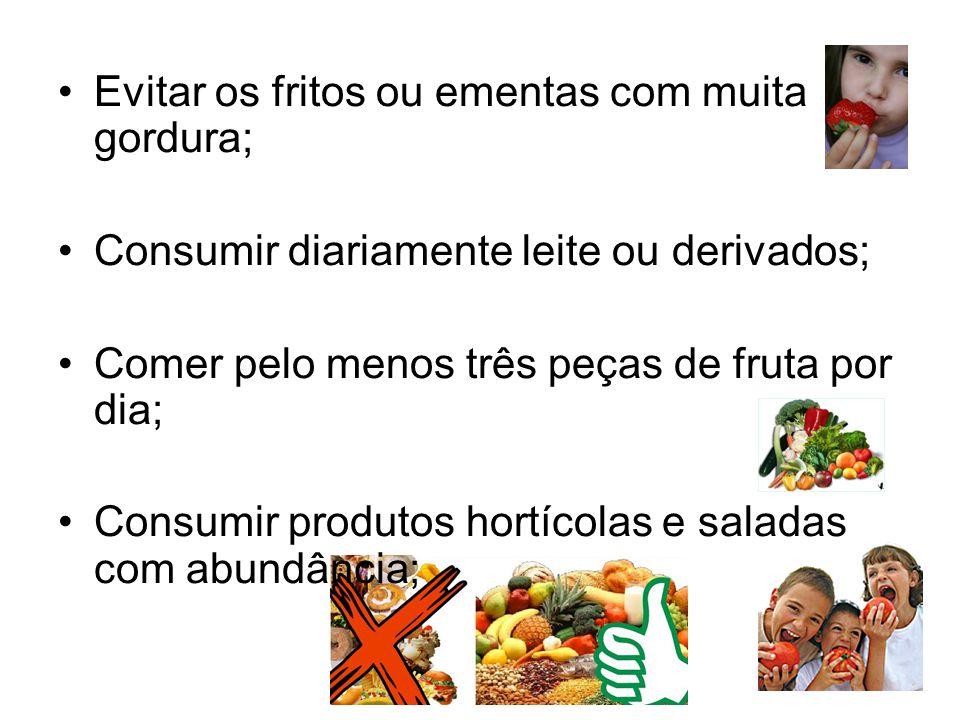 Evitar os fritos ou ementas com muita gordura;