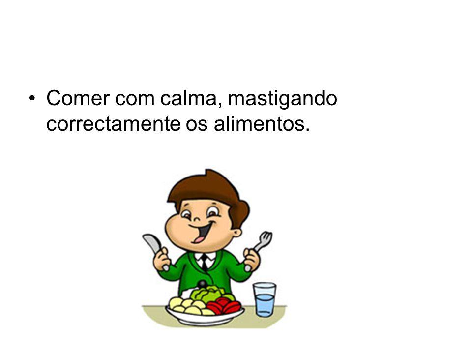 Comer com calma, mastigando correctamente os alimentos.