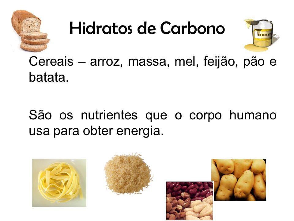 Hidratos de Carbono Cereais – arroz, massa, mel, feijão, pão e batata.