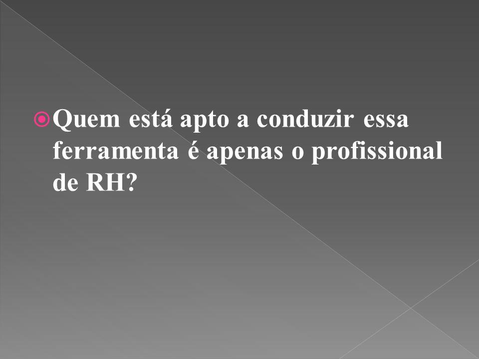 Quem está apto a conduzir essa ferramenta é apenas o profissional de RH