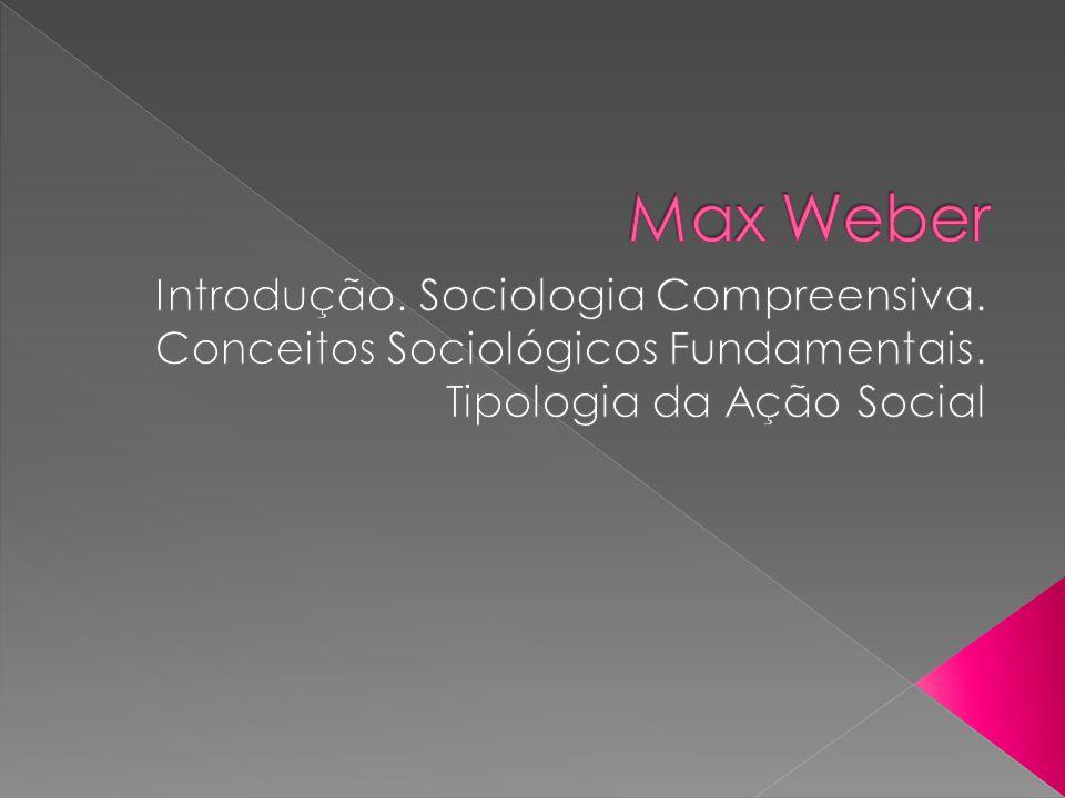 Max Weber Introdução. Sociologia Compreensiva. Conceitos Sociológicos Fundamentais.