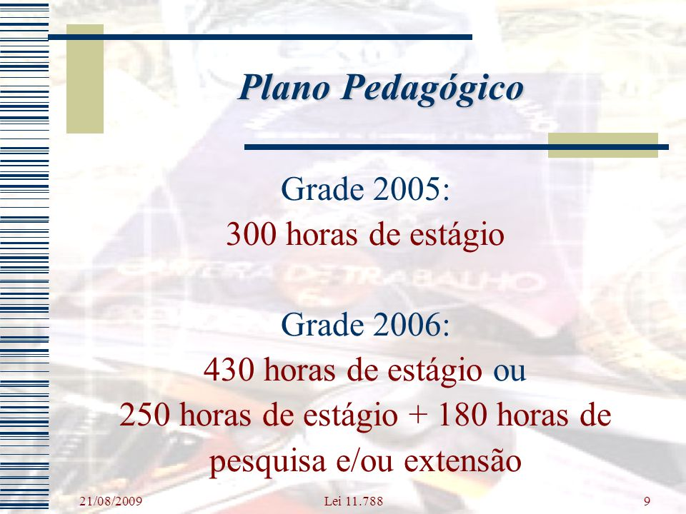 Plano Pedagógico Grade 2005: 300 horas de estágio Grade 2006:
