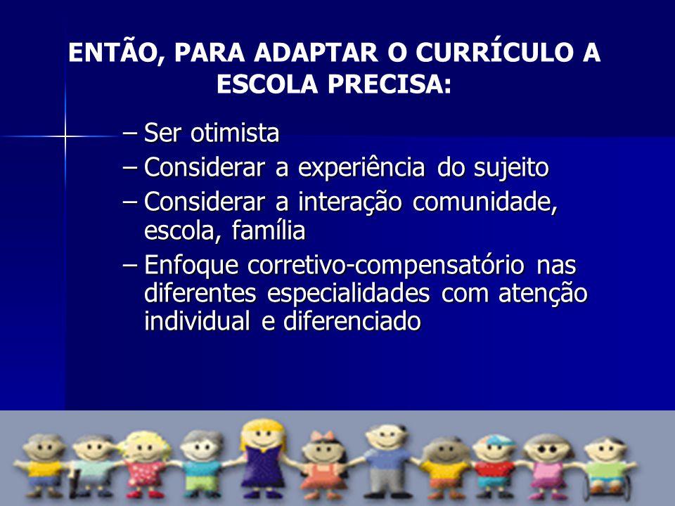 ENTÃO, PARA ADAPTAR O CURRÍCULO A ESCOLA PRECISA: