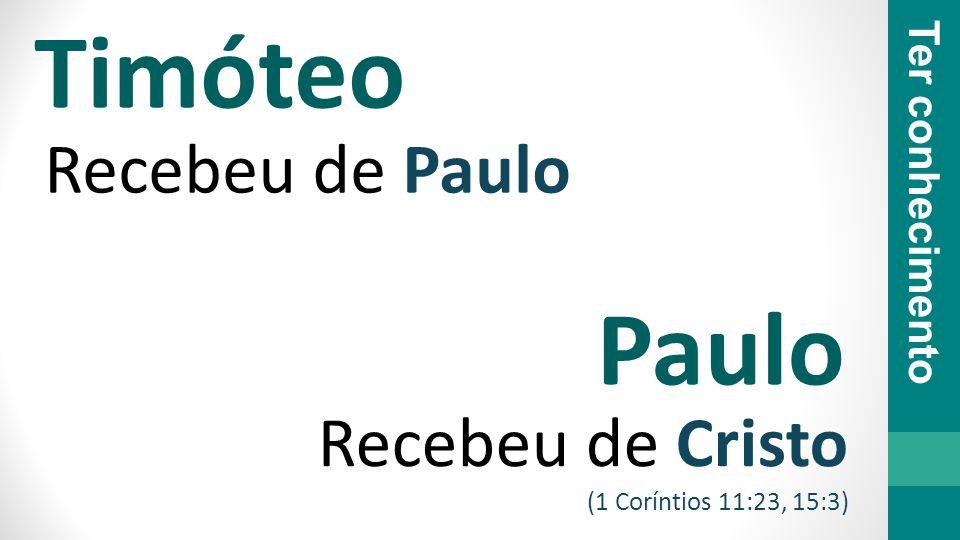 Timóteo Paulo Recebeu de Paulo Recebeu de Cristo Ter conhecimento