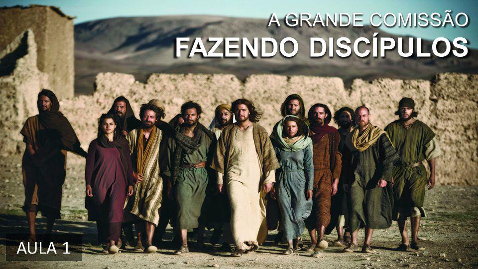 A GRANDE COMISSÃO FAZENDO DISCÍPULOS AULA 1