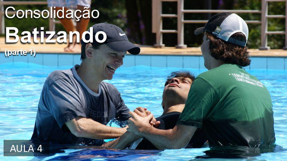 Consolidação Batizando (parte 1) AULA 4
