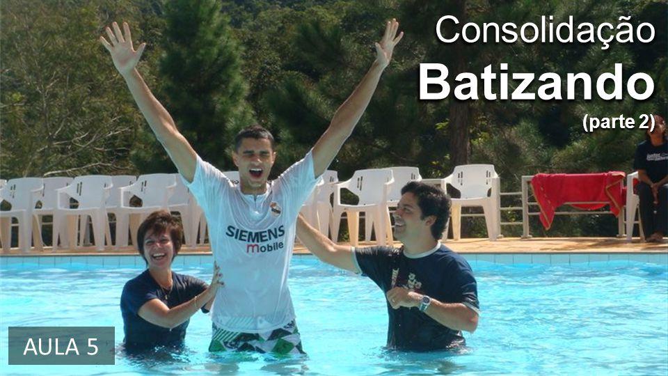 Consolidação Batizando (parte 2) AULA 5