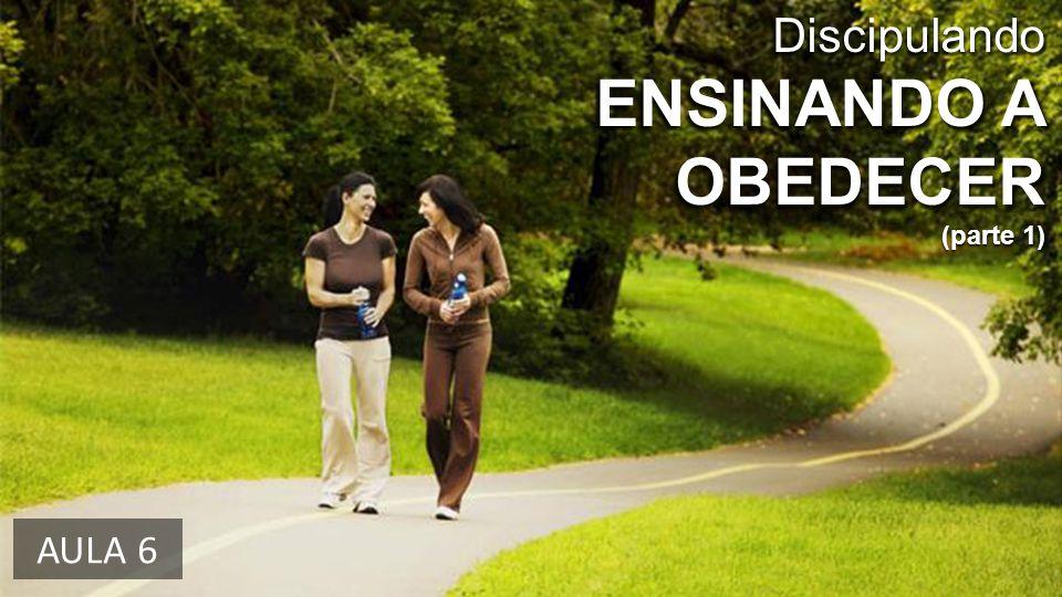Discipulando ENSINANDO A OBEDECER (parte 1) AULA 6