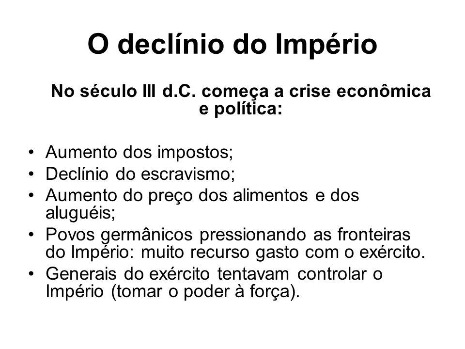 No século III d.C. começa a crise econômica e política: