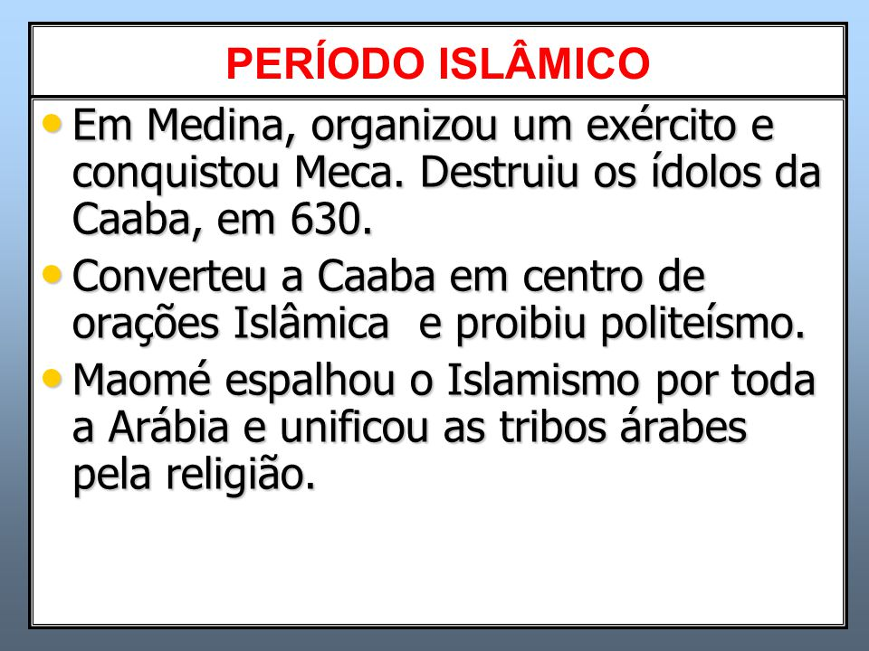 Converteu a Caaba em centro de orações Islâmica e proibiu politeísmo.