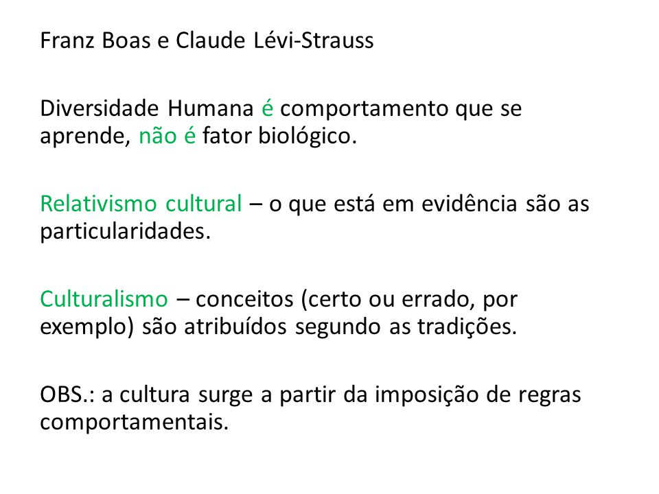 Franz Boas e Claude Lévi-Strauss Diversidade Humana é comportamento que se aprende, não é fator biológico.