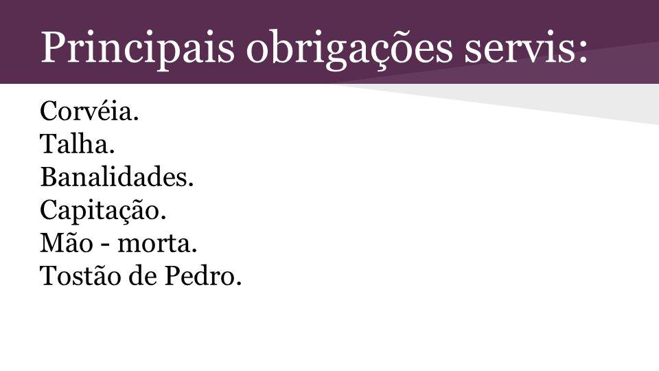 Principais obrigações servis:
