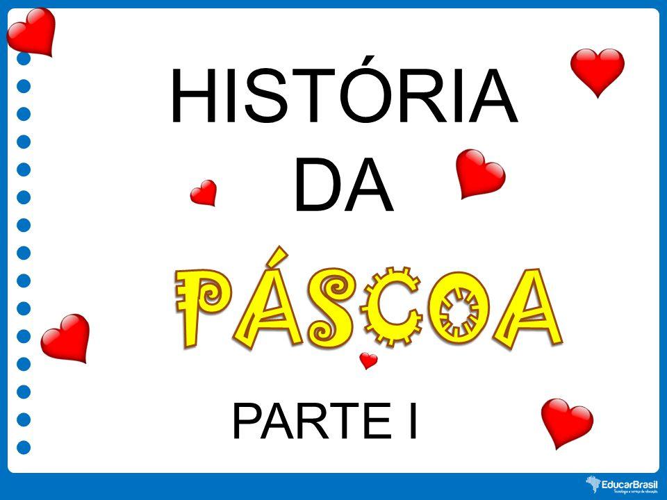 HISTÓRIA DA PÁSCOA PARTE I