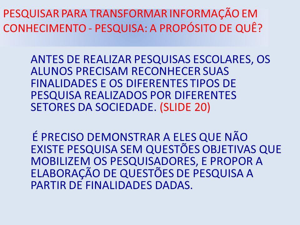PESQUISAR PARA TRANSFORMAR INFORMAÇÃO EM CONHECIMENTO - PESQUISA: A PROPÓSITO DE QUÊ