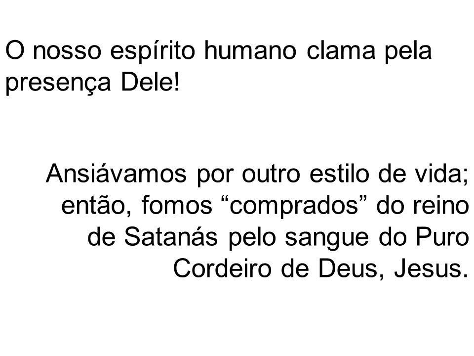 O nosso espírito humano clama pela presença Dele!