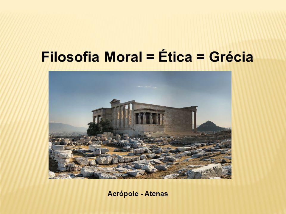 Filosofia Moral = Ética = Grécia