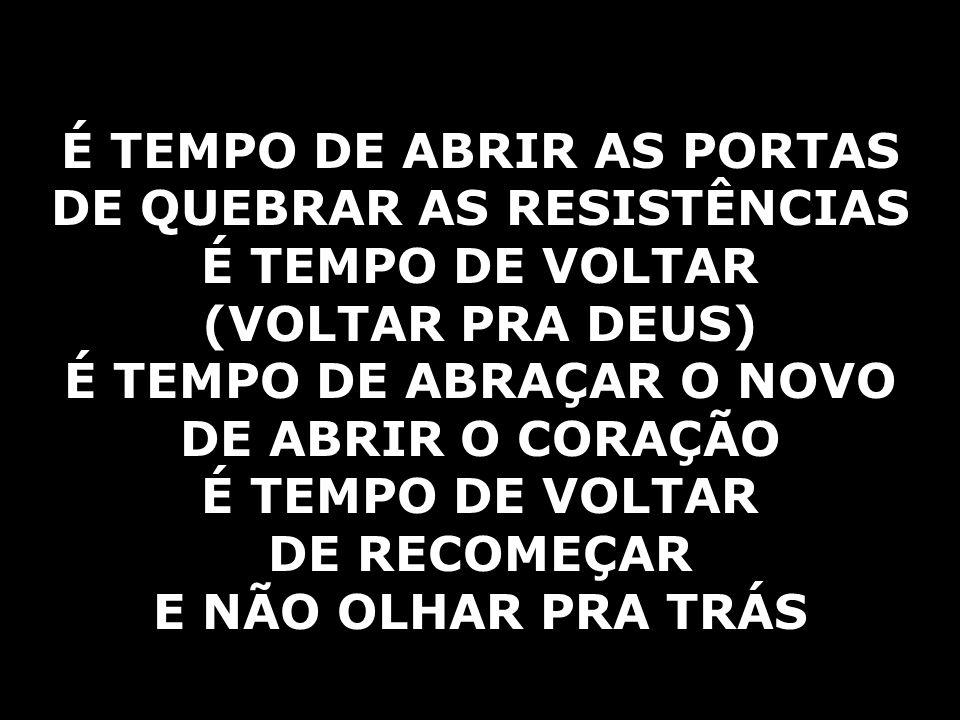 É TEMPO DE ABRIR AS PORTAS DE QUEBRAR AS RESISTÊNCIAS