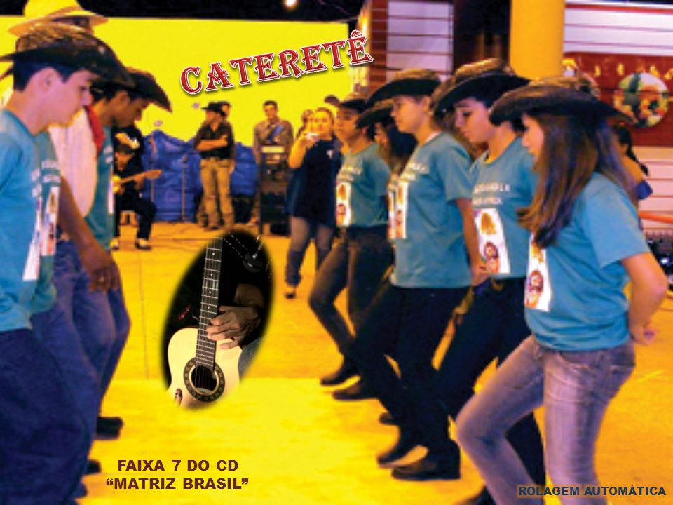 cateretê FAIXA 7 DO CD MATRIZ BRASIL ROLAGEM AUTOMÁTICA