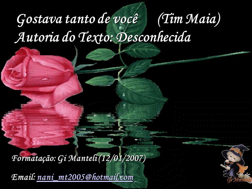 Gostava tanto de você (Tim Maia) Autoria do Texto: Desconhecida