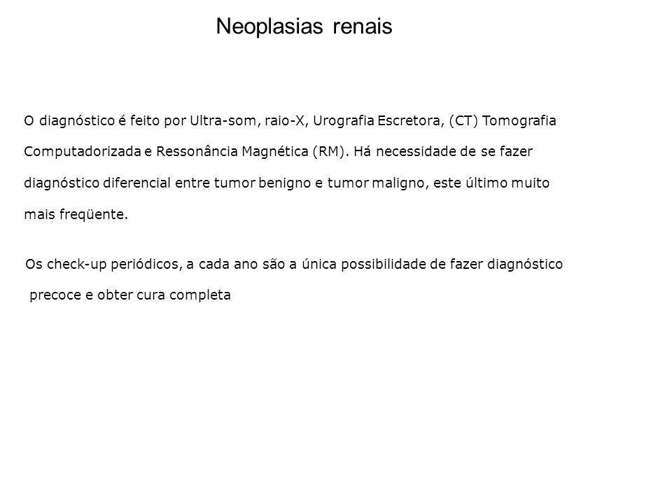 Neoplasias renais O diagnóstico é feito por Ultra-som, raio-X, Urografia Escretora, (CT) Tomografia.