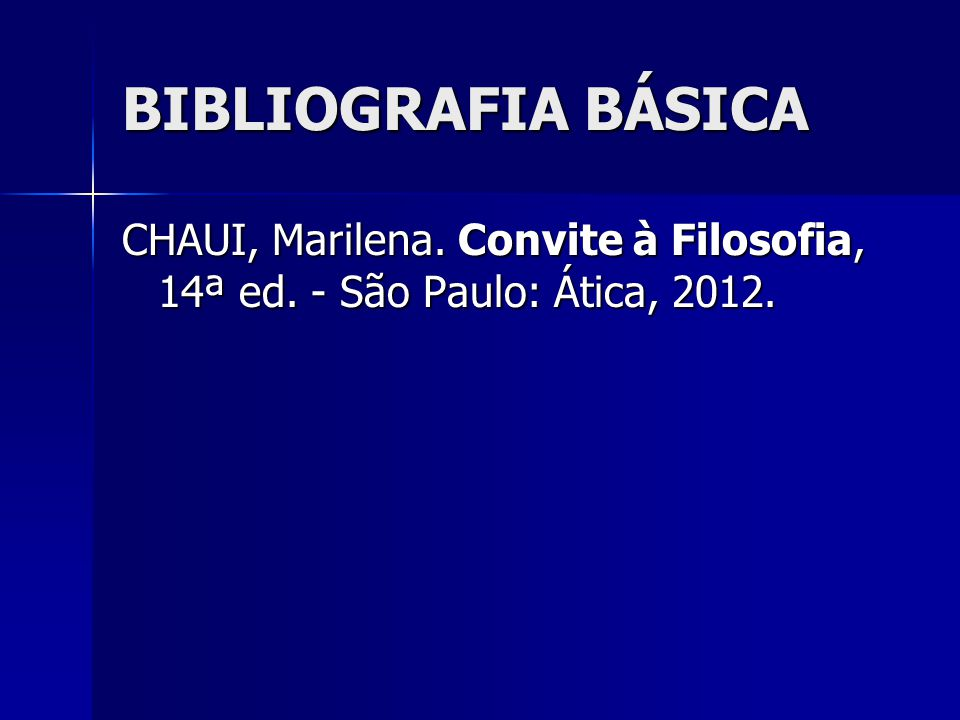 BIBLIOGRAFIA BÁSICA CHAUI, Marilena. Convite à Filosofia, 14ª ed. - São Paulo: Ática, 2012.
