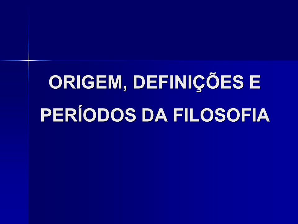 ORIGEM, DEFINIÇÕES E PERÍODOS DA FILOSOFIA