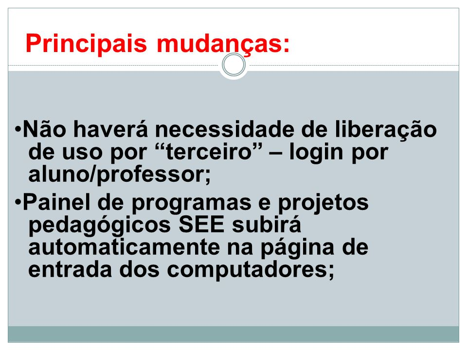 Principais mudanças: •Não haverá necessidade de liberação de uso por terceiro – login por aluno/professor;