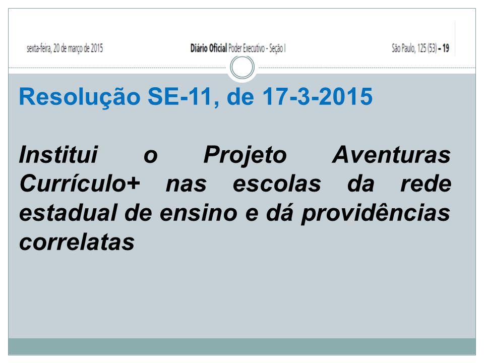 Resolução SE-11, de 17-3-2015 Institui o Projeto Aventuras Currículo+ nas escolas da rede estadual de ensino e dá providências correlatas.