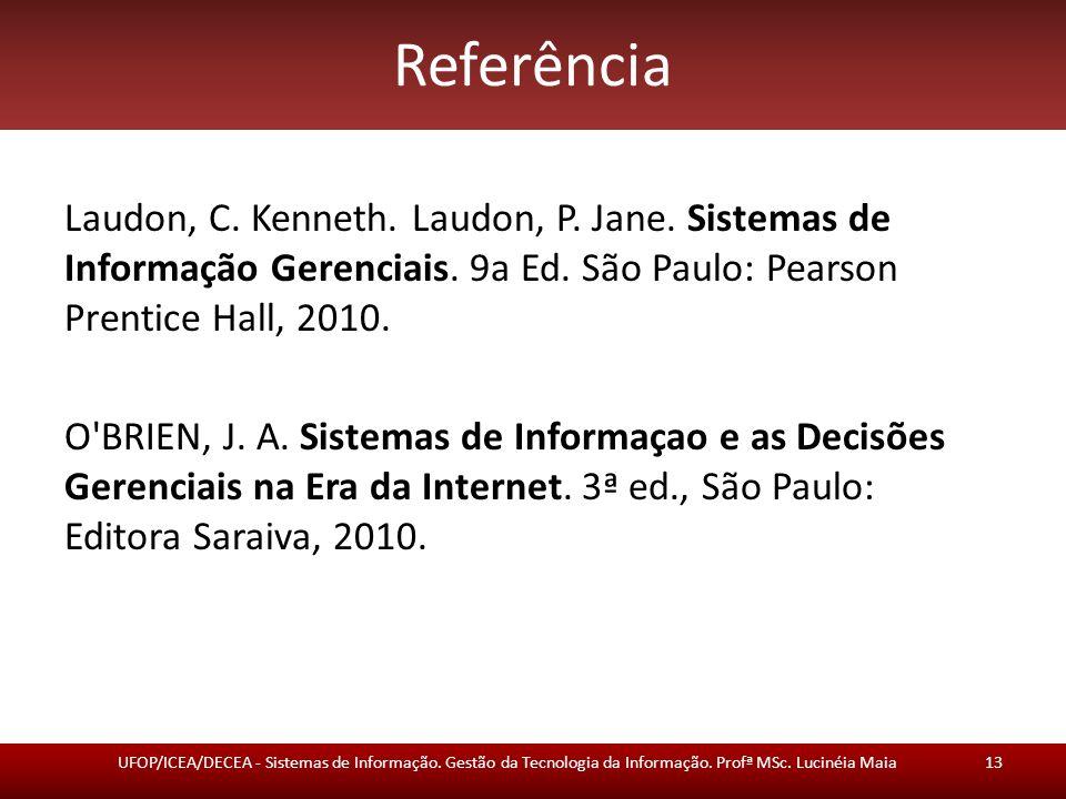 Referência Laudon, C. Kenneth. Laudon, P. Jane. Sistemas de Informação Gerenciais. 9a Ed. São Paulo: Pearson Prentice Hall, 2010.