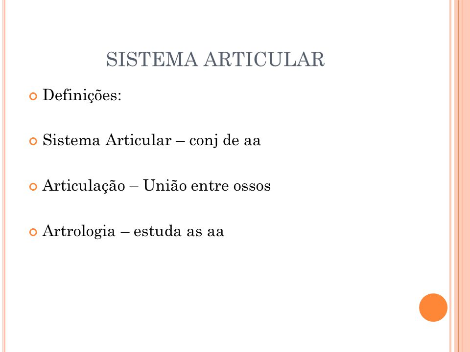 SISTEMA ARTICULAR Definições: Sistema Articular – conj de aa