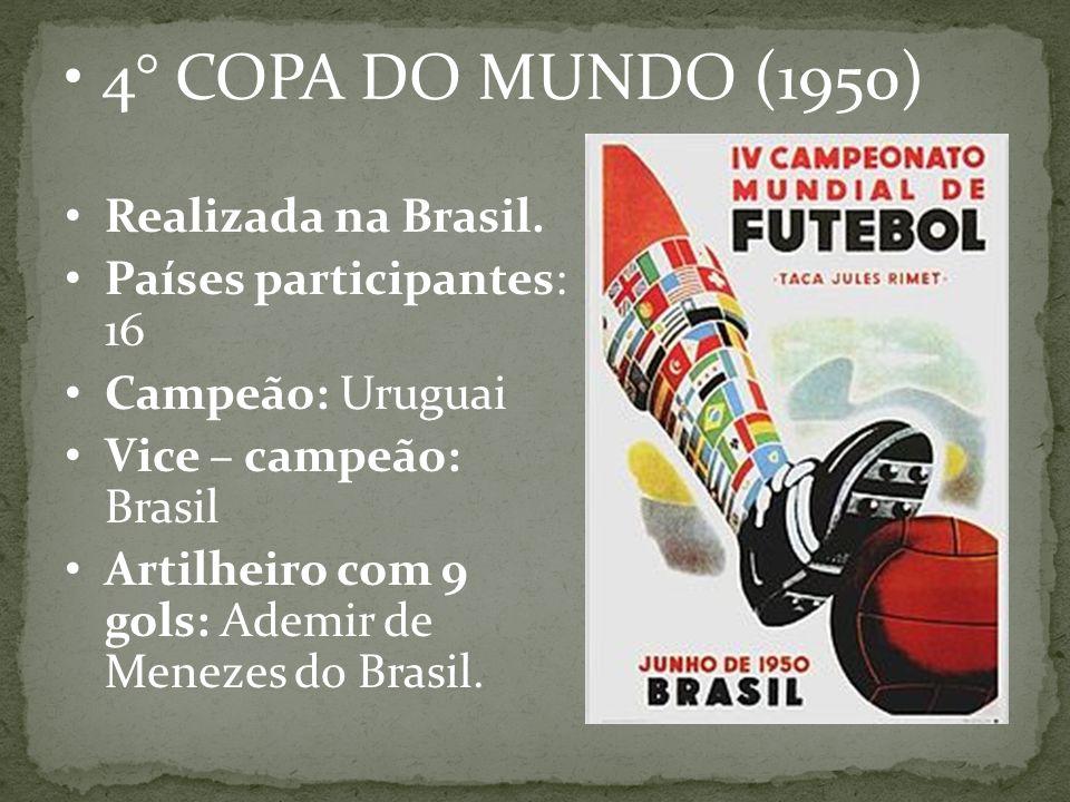4° COPA DO MUNDO (1950) Realizada na Brasil. Países participantes: 16
