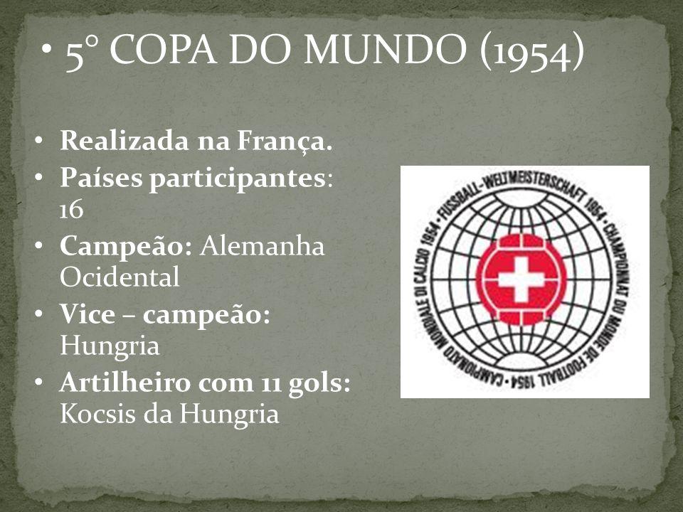5° COPA DO MUNDO (1954) Realizada na França. Países participantes: 16
