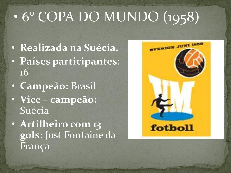 6° COPA DO MUNDO (1958) Realizada na Suécia. Países participantes: 16