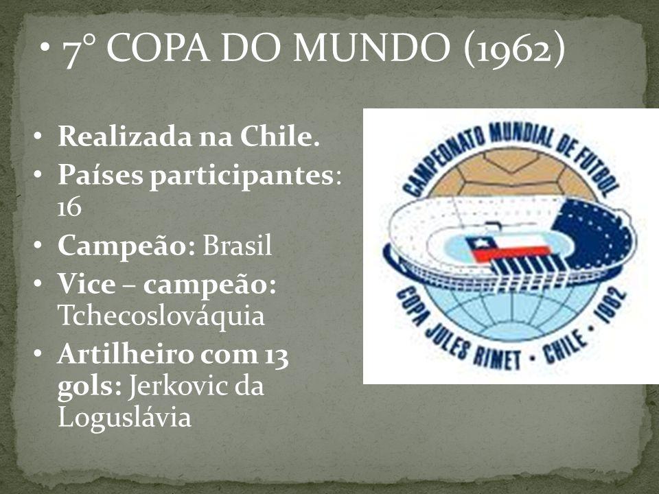 7° COPA DO MUNDO (1962) Realizada na Chile. Países participantes: 16